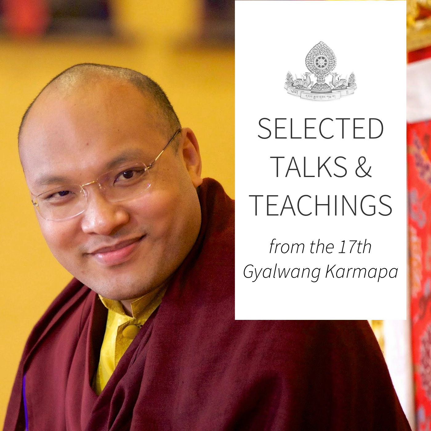 Karmapa – Selected Buddhist Talks and Teachings